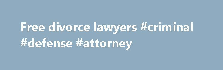 Free divorce lawyers #criminal #defense #attorney http://attorneys.remmont.com/free-divorce-lawyers-criminal-defense-attorney/  #free divorce lawyers Overview If you cannot afford a lawyer, legal aid may be able to help you: There are legal aid offices (also called legal services ) throughout the (...Read More)