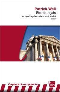 Etre français : les quatre piliers de la nationalité / Patrick Weil, édition de l'Aube, 2014