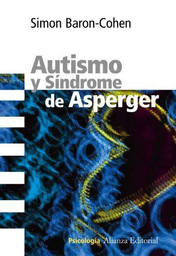 Autismo y síndrome de Asperger / Simon Baron-Cohen ; traducción de Sandra Chaparro.-- 1ª ed., 2ª reimp.-- Madrid : Alianza Editorial, 2014. http://absysnetweb.bbtk.ull.es/cgi-bin/abnetopac01?TITN=550839