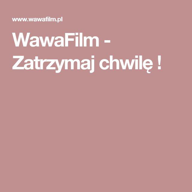 WawaFilm - Zatrzymaj chwilę !