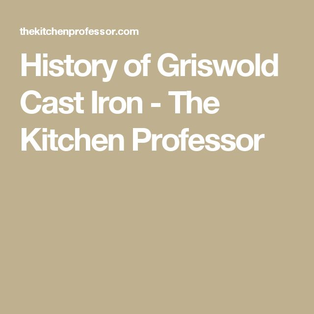 History of Griswold Cast Iron - The Kitchen Professor