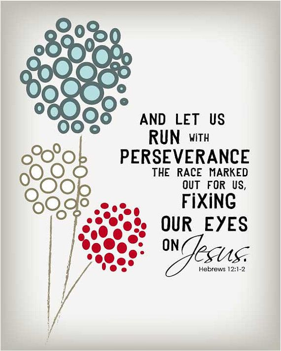 Let us run in perseverance the race marked out for us, fixing our eyes on Jesus. 8 by 10 print.