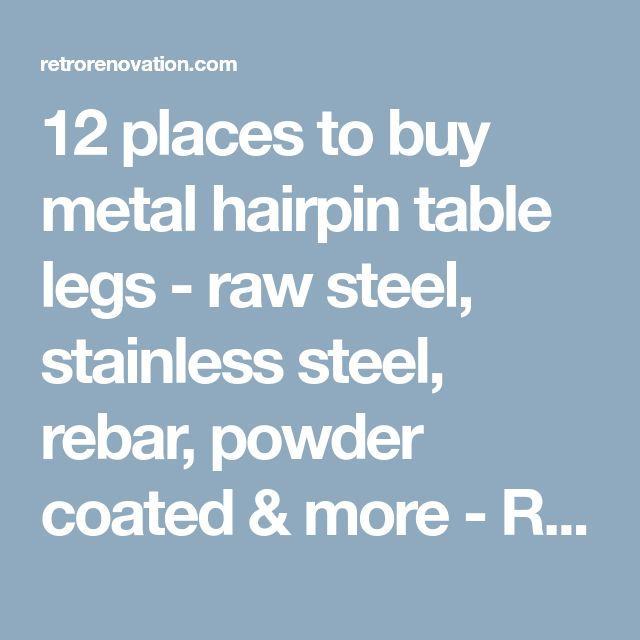 12 places to buy metal hairpin table legs - raw steel, stainless steel, rebar, powder coated & more - Retro Renovation