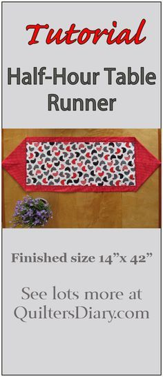 Half Hour Table Runner-by FELICITY WALKER..A big thanks for author Suzanne Sievers for designing this clever project, which I would never have been able to think of for myself. All you need to make this table runner is two fabrics: 1/3 yard of a focus fabric and 1/2 yard of a coordinating fabric for the background and the reverse side.