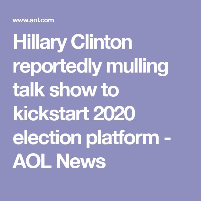 Hillary Clinton reportedly mulling talk show to kickstart 2020 election platform - AOL News