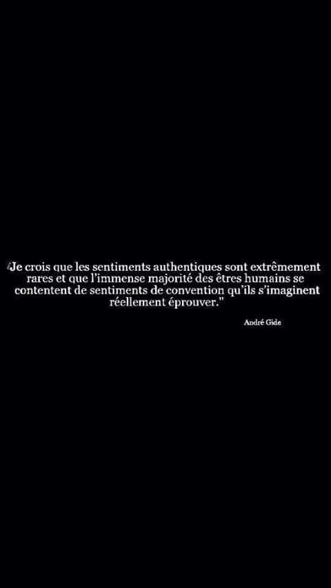 """""""Je crois que les sentiments authentiques sont extrêmement rares et que l'immense majorité des êtres humains se contentent de sentiments de convention qu'ils s'imaginent réellement éprouver."""" - [André Gide]"""