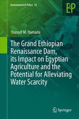 The Grand Ethiopian Renaissance Dam, Its Impact on Egyptian Agriculture and the Potential for Alleviating Water S...
