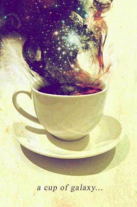 Galaxy.... in a cup... fricken awesome.>>my tea in the morning> ohh ha and when i had black tea before i went to bed KARINA!! WHOOPS 2-3 hours of sleep that night :3