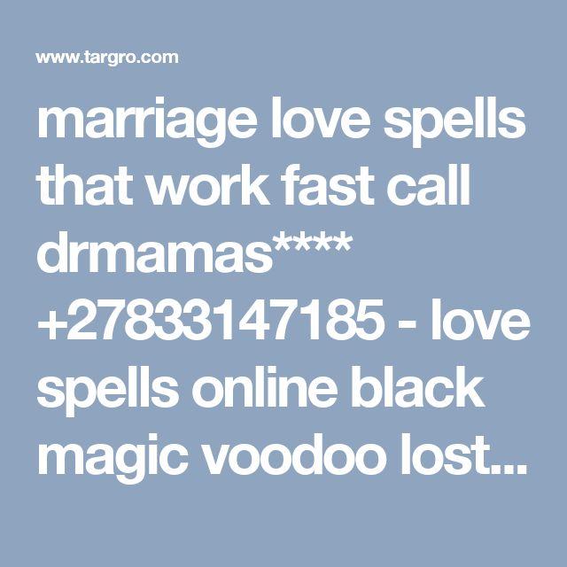 marriage love spells that work fast call drmamas**** +27833147185 - love spells online  black magic voodoo  lost love spells Creative