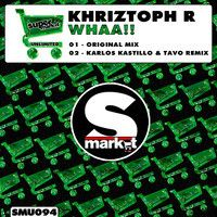 Khriztoph R - Whaa!! (Karlos Kastillo & Tavo Remix) by Supermarket Records Group on SoundCloud