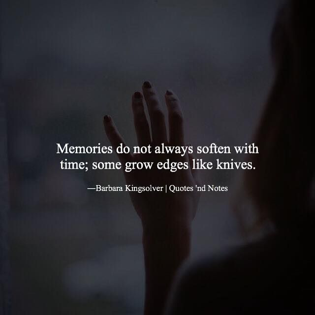 Memories do not always soften with time; some grow edges like knives. Barbara Kingsolver via (http://ift.tt/2aY685H)