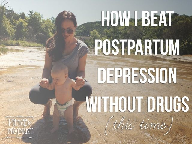 How I Beat Postpartum Depression Without Drugs (This Time) - Fit To Be Pregnant