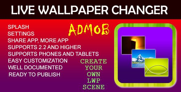 Live Wallpaper Changer - AdMob . DescriptionLive Wallpaper Changer is a ready source code to create your own Live Wallpaper Android app to publish on Play Store.This wallpaper app having 3 live wallpaper scenes integrated and one can create own scene by just choosing pics from sd card and