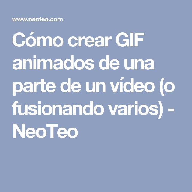 Cómo crear GIF animados de una parte de un vídeo (o fusionando varios) - NeoTeo
