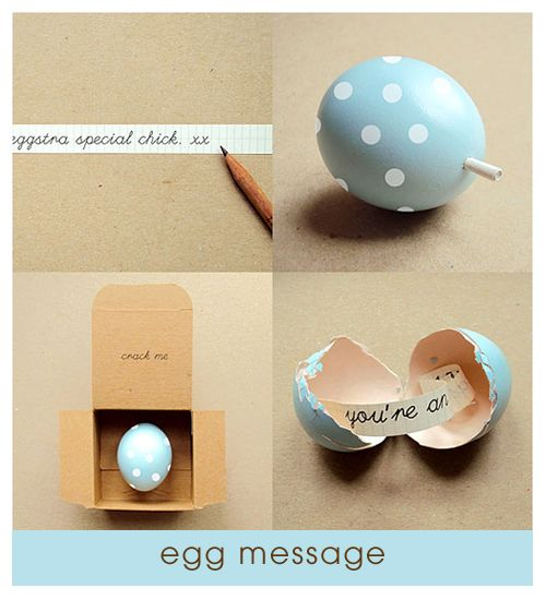 Egg notes.  To make: Puncture both ends of raw egg with sharp needle.  Blow carefully but forcefully from one and the raw egg will drip out the other.  Wash, dry, then decorate & insert note.