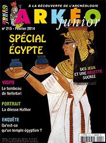 Arkéo Junior n° 215-Spécial Egypte : La tombe de Nefertari / La déesse Hathor / Qu'est-ce qu'un temple égyptien / Actualités : Fleurs de pharaons ;     Du haut de ces pyramides ; Le voyage de l'obélisque, Louxor-Paris / Fiches : Les bijoux égyptiens ; Les rituels égyptiens / Recette :  Méli-Mélo de fruits secs à l'égyptienne