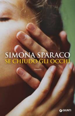 """""""Se chiudo gli occhi"""" di Simona Sparaco: in viaggio verso il perdono"""