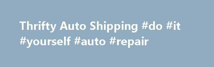 Thrifty Auto Shipping #do #it #yourself #auto #repair http://italy.remmont.com/thrifty-auto-shipping-do-it-yourself-auto-repair/  #auto shipping # Affordable Car Shipping Auto Transport Serviceswith Thrifty Auto Shipping If affordable auto shipping is what you're looking for, Thrifty Auto Shipping is the perfect car shipping auto transport service to fulfill your needs. Whatever the job entails – business relocation, car dealership delivery, cross-country moves, etc. – we make sure all…