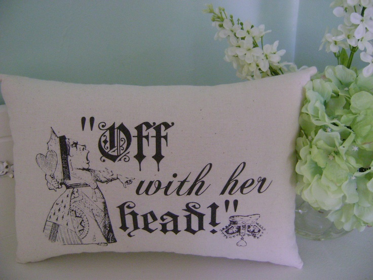 Alice in Wonderland quote - Off with her head - handmade to order - small cushion. £6.50, via Etsy.