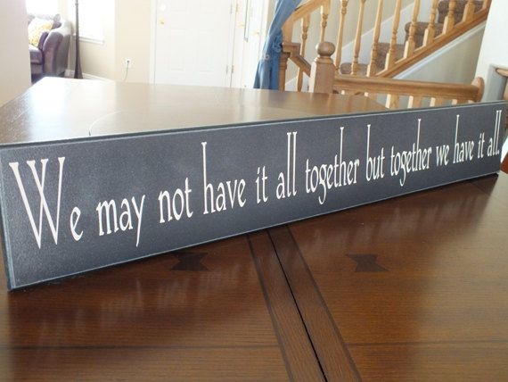 """Signs with Sayings We may not have it all together but together we have it all wood sign 5.5""""x36"""" on Etsy, $22.95"""