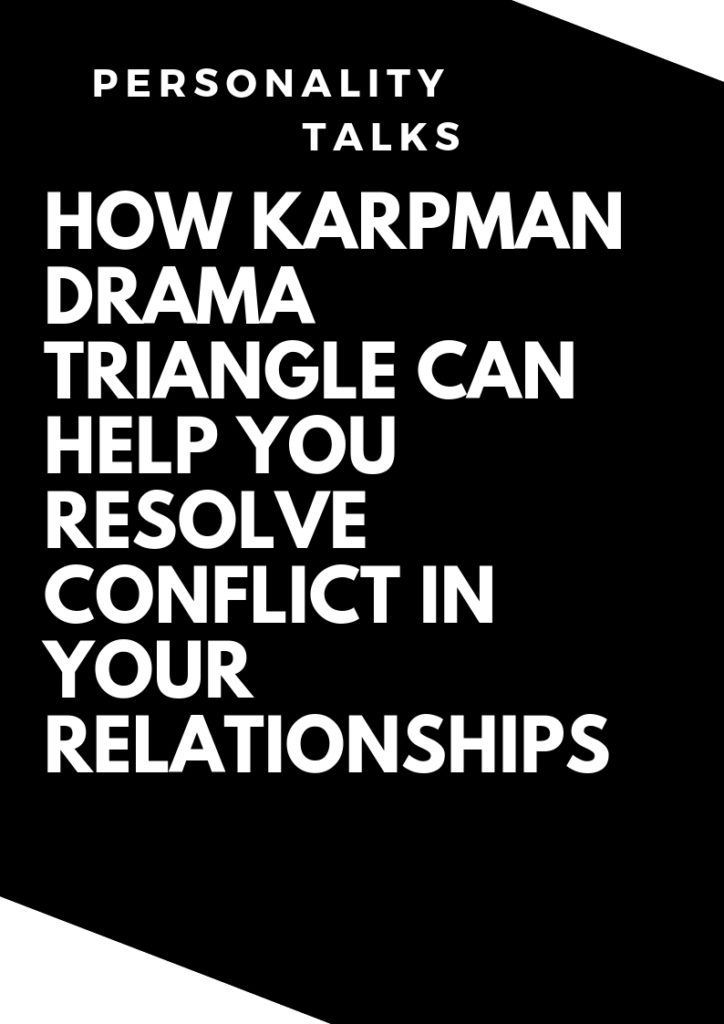 How Karpman Drama Triangle Can Help You Resolve Conflict in