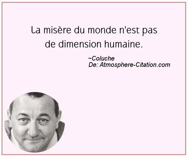 La misère du monde n'est pas de dimension humaine.  Trouvez encore plus de citations et de dictons sur: http://www.atmosphere-citation.com/populaires/la-misere-du-monde-nest-pas-de-dimension-humaine.html?