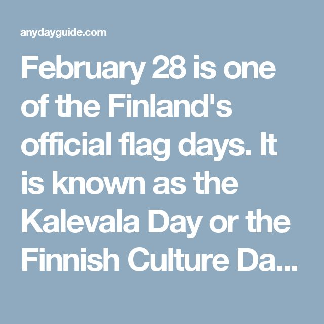 February 28 is one of the Finland's official flag days. It is known as the Kalevala Day or the Finnish Culture Day.  The Kalevala is the national epic of Finland and Karelia as well as one of the most important works of Finnish literature. It was compiled by poetry collector and philologist Elias Lönnrot from Finnish and Karelian mythology and oral folklore.  Lönnrot began to collect folk poetry and songs in 1828, but the real work began in the early 1830s. His goal was to preserve…