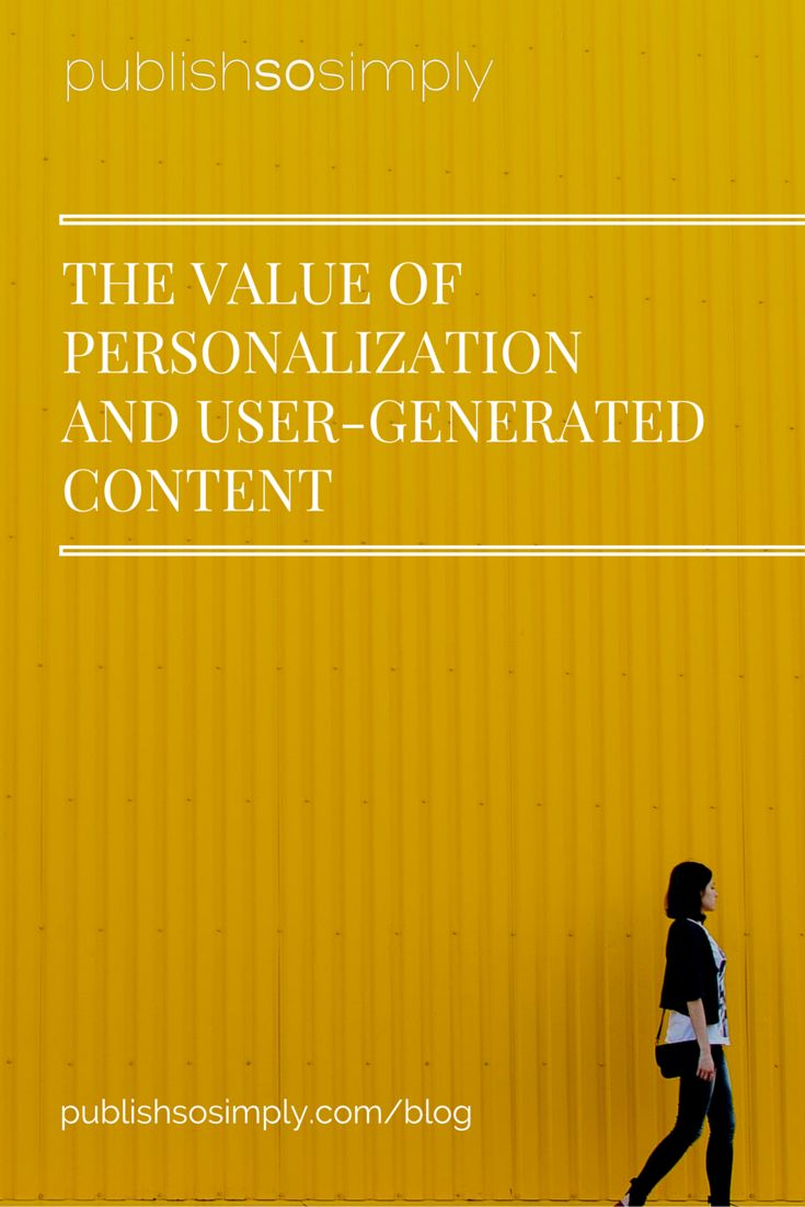 New post on PublishSoSimply blog. The Value of Personalization and User-Generated Content.
