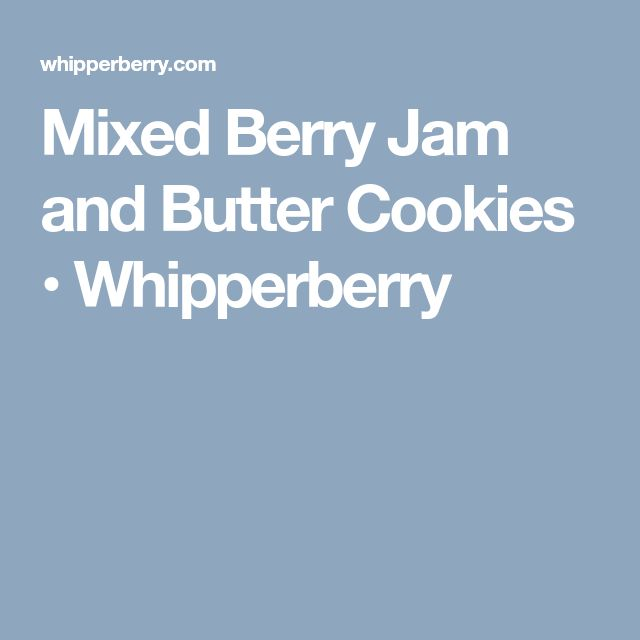 Mixed Berry Jam and Butter Cookies • Whipperberry