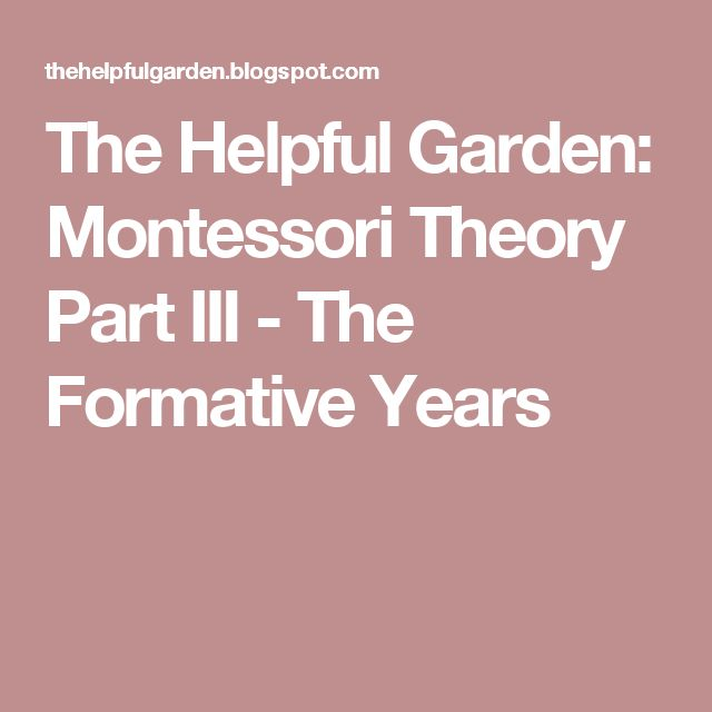 The Helpful Garden: Montessori Theory Part III - The Formative Years