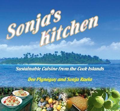 Sonja's Kitchen: Sustainable Cuisine fron the Cook Islands by Dee Pigneguy & Sonya Raela