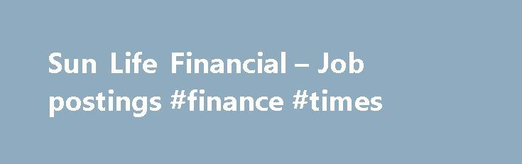 Sun Life Financial – Job postings #finance #times http://finance.remmont.com/sun-life-financial-job-postings-finance-times/  #finance jobs toronto # Job postings Embark on a bright future. We're committed to supporting you as you chart your own path to career success. Whether that means crossing job functions and business lines or working with people across the globe. Would you like to join us in North America, Hong Kong, the Philippines or […]