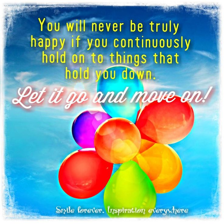 You will never be truly #happy if you continuously hold on to things that hold you down. Let it go and move on ~ #Quotes #InspirationalQuotes