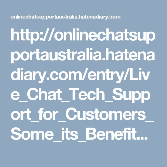 http://onlinechatsupportaustralia.hatenadiary.com/entry/Live_Chat_Tech_Support_for_Customers_Some_its_Benefits_and_Advantages