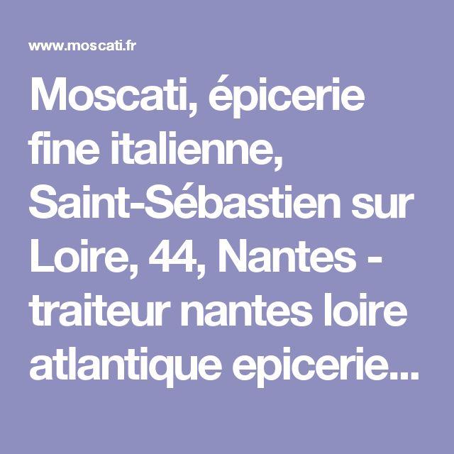 Moscati, épicerie fine italienne, Saint-Sébastien sur Loire, 44, Nantes - traiteur nantes loire atlantique epicerie italienne plat a emporter epicerie fine plateaux repas 44