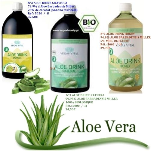 N°1 ALOE DRINK NATURAL 99,98% ALOE BARBADENSIS MILLER 100% BIOLOGIQUE Réf.: 5000 / 1l 34,50€ N°2 ALOE DRINK HONEY 94,9% ALOE BARBADENSIS MILLER 5% MIEL DE FLEURS Réf.: 5002 / 1l 29,90€ N°3 ALOE DRINK GRAVIOLA 74.9% d'Aloé Barbadensis Miller 25% de corosol...