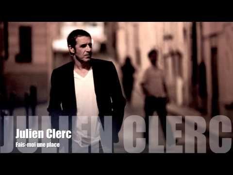 Julien Clerc - Fais moi une place - YouTube