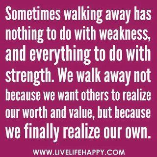 Yup: Inner Strength, Remember This, Inspiration, Quotes, Walks Away, True Words, Truths, Well Said, True Stories