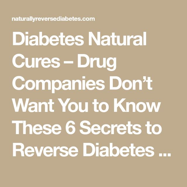 Diabetes Natural Cures – Drug Companies Don't Want You to Know These 6 Secrets to Reverse Diabetes – Reverse Diabetes Naturally