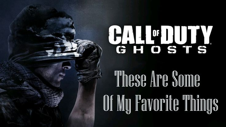 Some Of My Favorite Things (CoD Ghosts)