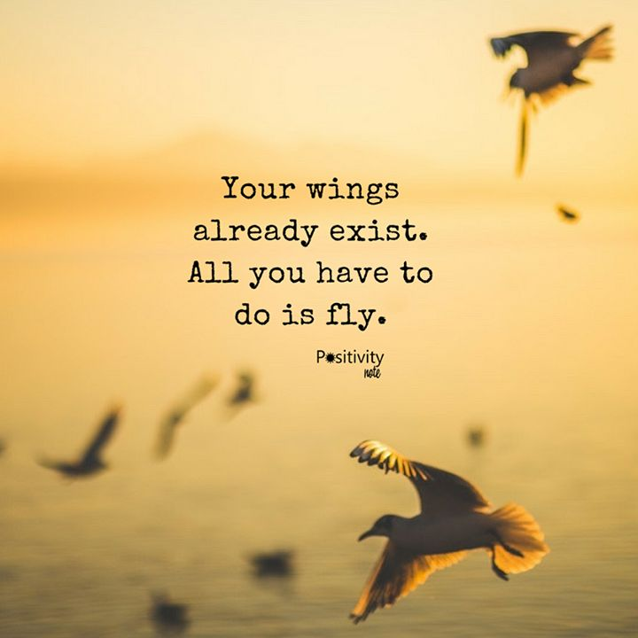 Your wings already exist. All you have to do is fly. #positivitynote #positivity #inspiration