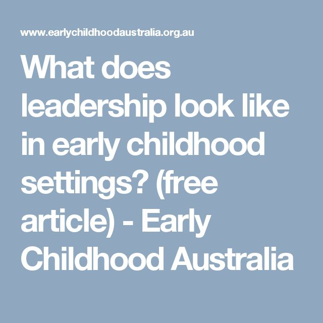 What does leadership look like in early childhood settings? (free article) - Early Childhood Australia