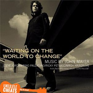 John Mayer - Waiting On The World To Change Ukulele Chords On UkuleleCheats.com - Chods, Tabs, Transpose by Voice Range, Video Tutorials.