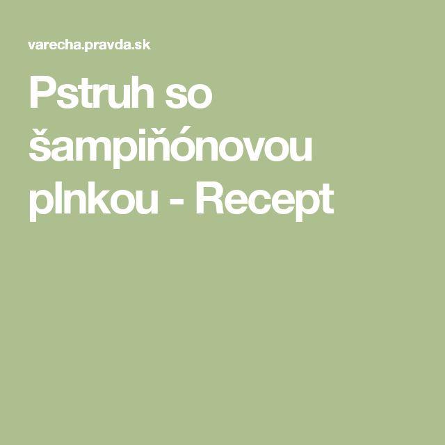 Pstruh so šampiňónovou plnkou - Recept