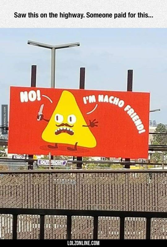yeah im nacho friend and this nacho cheese either