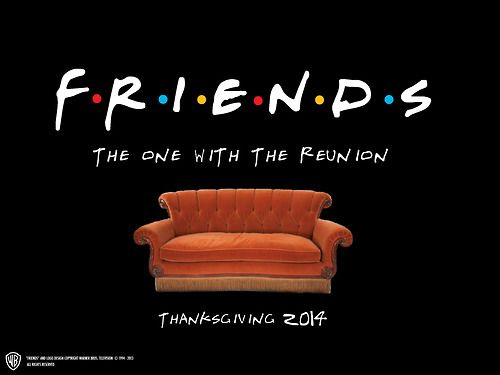 MY LIFE IS NOW COMPLETE!!!! Warner Bros confirm Friends Reunion for Thanksgiving 2014. NO WAY!!!!