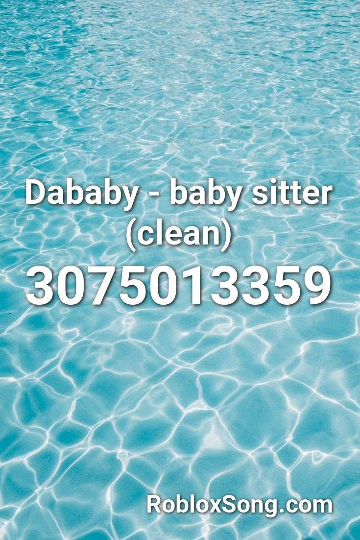 Dababy Baby Sitter Clean Roblox Id Roblox Music Codes In