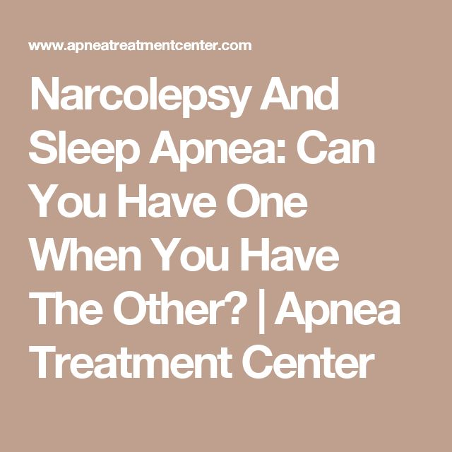 Narcolepsy And Sleep Apnea: Can You Have One When You Have The Other?   Apnea Treatment Center