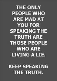 Speak the truth! Narcissists & their puppet believers/enablers want to keep you quiet & remain delusional to the truth & believe the lies. N's want you to sweep what they did to you under the carpet & act like it never happened. Read scripture 2 Thessalonians 2:10-11 in the bible on truth / delusion. Yet, I am somehow labeled the asshole for exposing the truth, go figure! My husband's baby sister likes to live in a deluded state, putting up with the abuse from the psycho mother & sister!