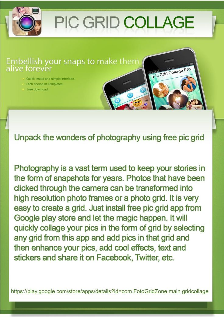 Pic grid collage - Pic Collage If you have innovative mind and want to implement your creative ideas, then Pic Grid Collage app is the best platform to make your ideas live on social networks. It lets you active every time on social networks like Facebook, WhatsApp, etc. Start this app, select a grid from the collection of amazing grids, add your pics in the selected grid using various orientations and resizing features, then enhance your pics using HD, Illuminate and Color fix, add color…